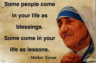 Some people come in your life as blessings. Some come in your life as lessons.