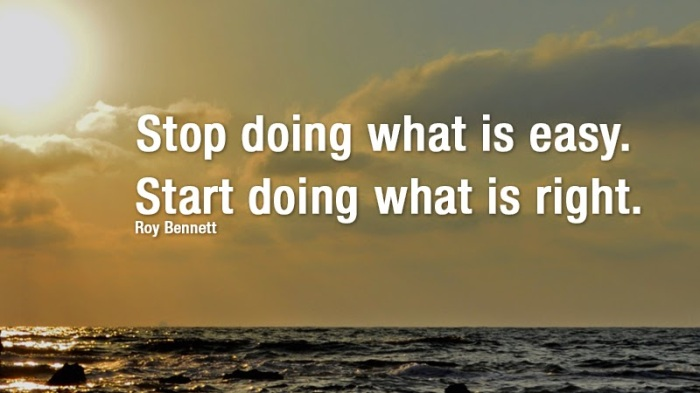 Stop doing what is easy, start doing what is right