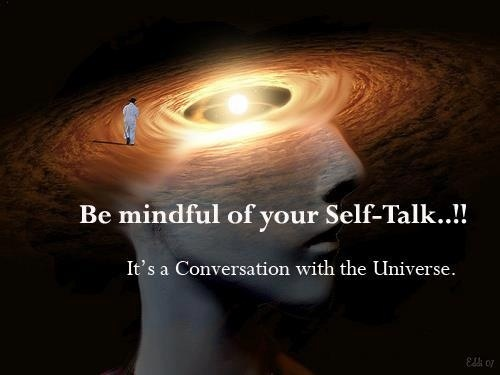 Be mindful of your Self-Talk! It's a Conversation with the Universe.